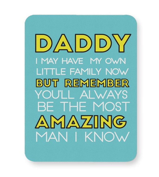 Daddy You Are The Most Amazing Man I Know Mousepad Online India