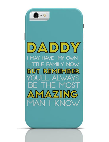 Daddy You Are The Most Amazing Man I Know iPhone 6 6S Covers Cases Online India
