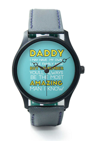 Wrist Watches India | Daddy You Are The Most Amazing Man I Know Premium Wrist Watch  Online India.