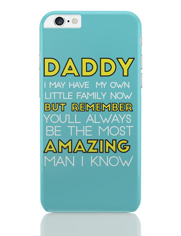 Daddy You Are The Most Amazing Man I Know iPhone 6 Plus / 6S Plus Covers Cases Online India