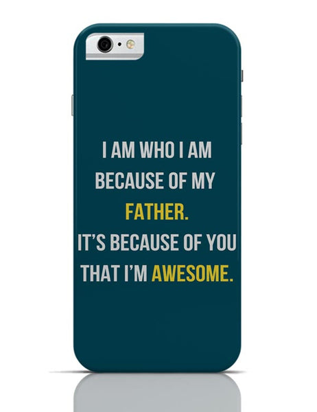 Father I'M Awesome iPhone 6 6S Covers Cases Online India