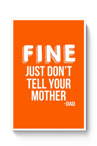 Fine Just Don'T Tell Your Mother Poster Online India