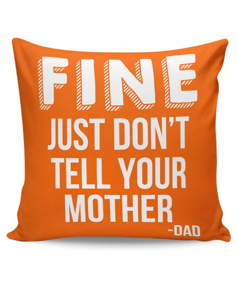 Fine Just Don'T Tell Your Mother Cushion Cover Online India