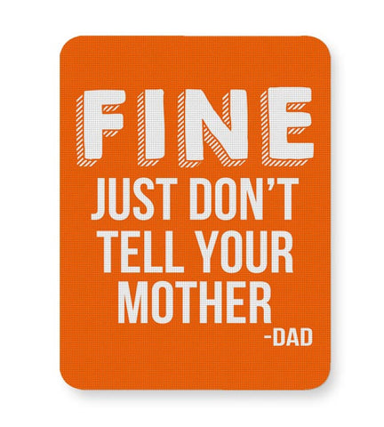 Fine Just Don'T Tell Your Mother Mousepad Online India