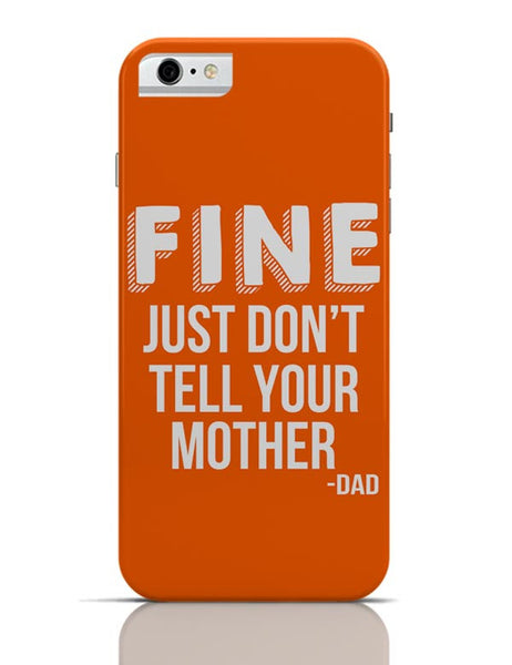 Fine Just Don'T Tell Your Mother iPhone 6 6S Covers Cases Online India