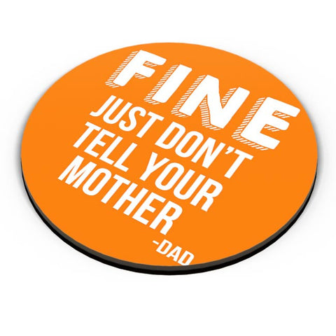 Fine Just Don'T Tell Your Mother Fridge Magnet Online India