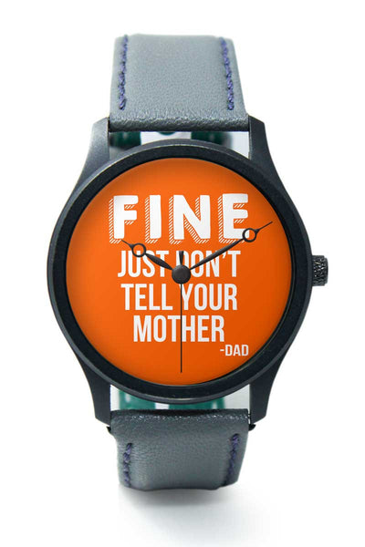 Wrist Watches India | Fine Just Don'T Tell Your Mother Premium Wrist Watch  Online India.
