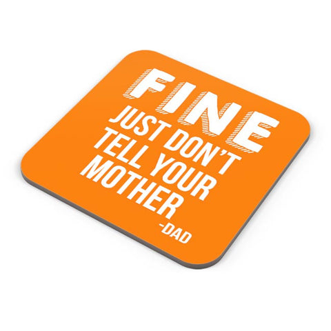 Fine Just Don'T Tell Your Mother Coaster Online India