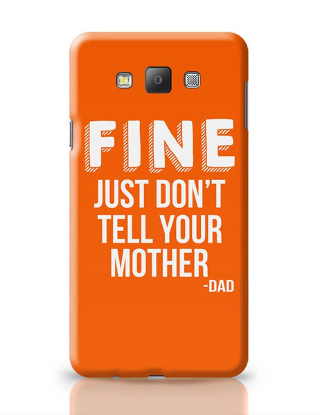 Fine Just Don'T Tell Your Mother Samsung Galaxy A7 Covers Cases Online India
