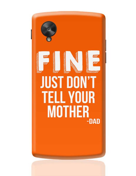 Fine Just Don'T Tell Your Mother Google Nexus 5 Covers Cases Online India
