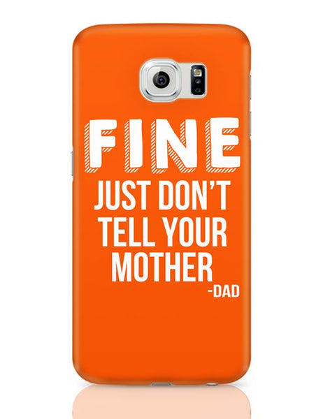 Fine Just Don'T Tell Your Mother Samsung Galaxy S6 Covers Cases Online India