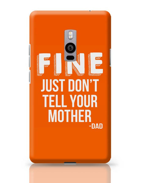 Fine Just Don'T Tell Your Mother OnePlus Two Covers Cases Online India