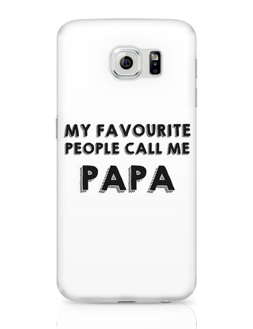 My Favorite People Call Me Papa Samsung Galaxy S6 Covers Cases Online India