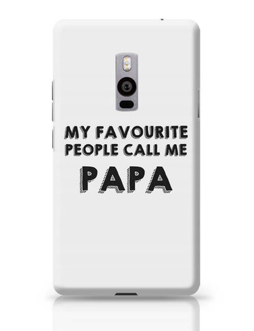 My Favorite People Call Me Papa OnePlus Two Covers Cases Online India