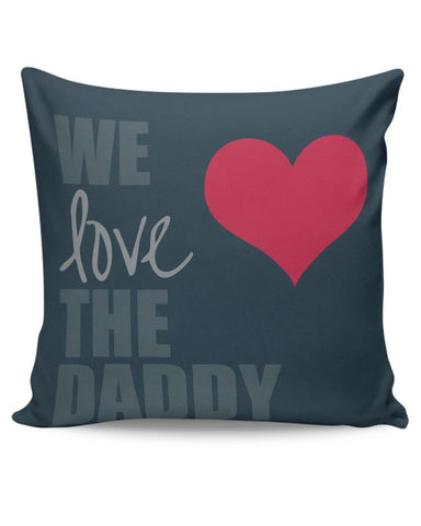 We Love Daddy Cushion Cover Online India