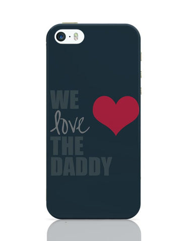 We Love Daddy iPhone Covers Cases Online India