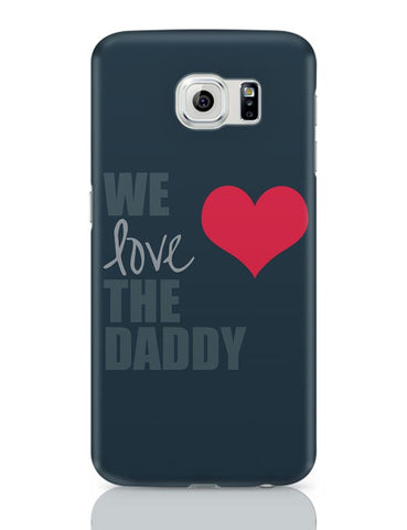 We Love Daddy Samsung Galaxy S6 Covers Cases Online India
