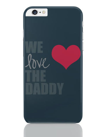 We Love Daddy iPhone 6 Plus / 6S Plus Covers Cases Online India