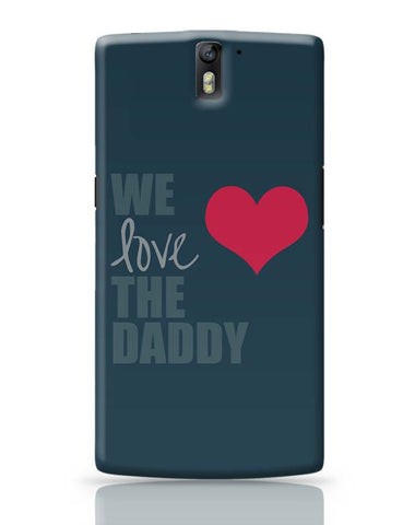 We Love Daddy OnePlus One Covers Cases Online India