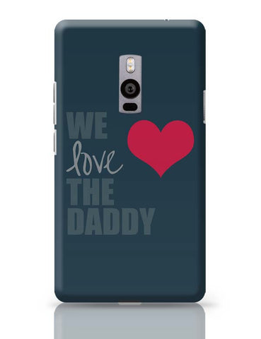 We Love Daddy OnePlus Two Covers Cases Online India