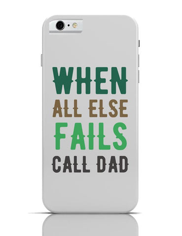 When All Fails Call Dad iPhone 6 6S Covers Cases Online India