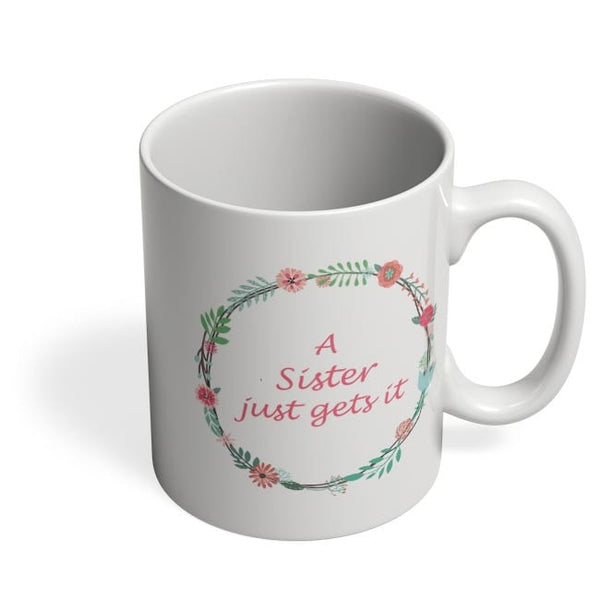 A Sister Just Gets It Coffee Mug Online India