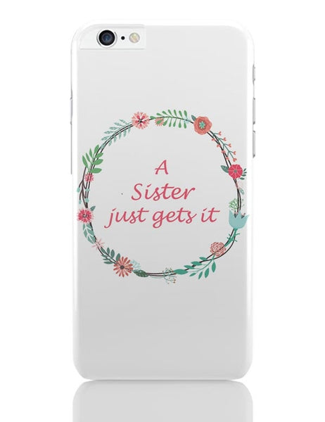 A Sister Just Gets It iPhone 6 Plus / 6S Plus Covers Cases Online India