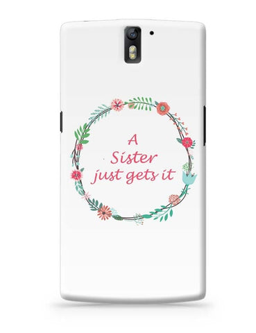 A Sister Just Gets It OnePlus One Covers Cases Online India