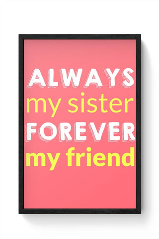 Always My Sister Forever My Friend Framed Poster Online India