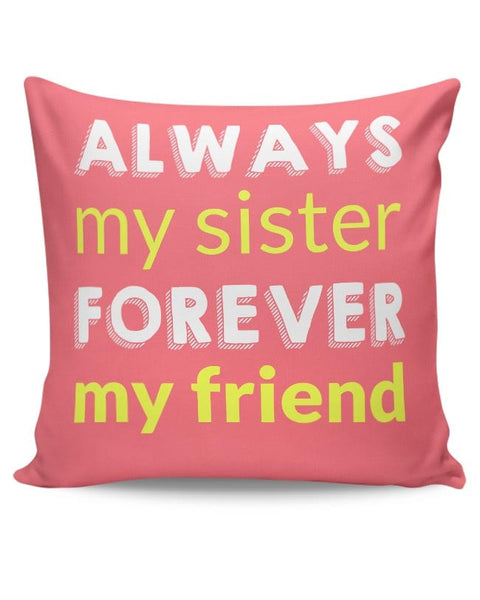 Always My Sister Forever My Friend Cushion Cover Online India