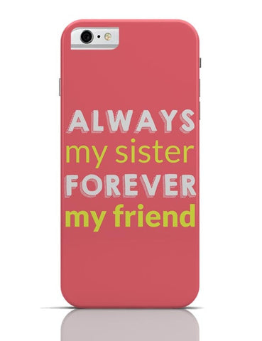 Always My Sister Forever My Friend iPhone 6 6S Covers Cases Online India