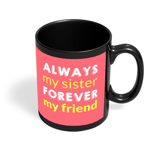 Always My Sister Forever My Friend Black Coffee Mug Online India