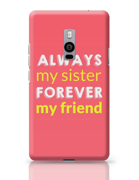 Always My Sister Forever My Friend OnePlus Two Covers Cases Online India