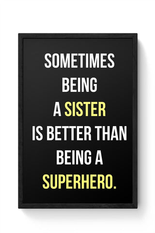 Being A Sister Is Better Than Being A Superhero Framed Poster Online India