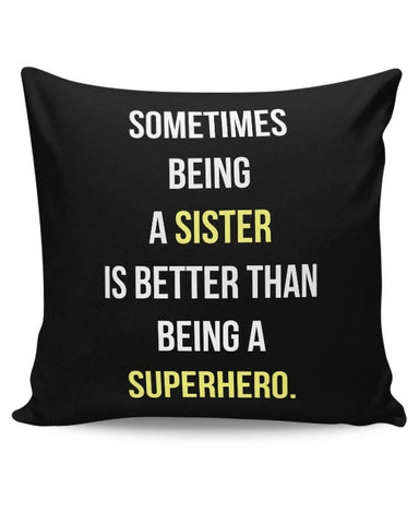 Being A Sister Is Better Than Being A Superhero Cushion Cover Online India
