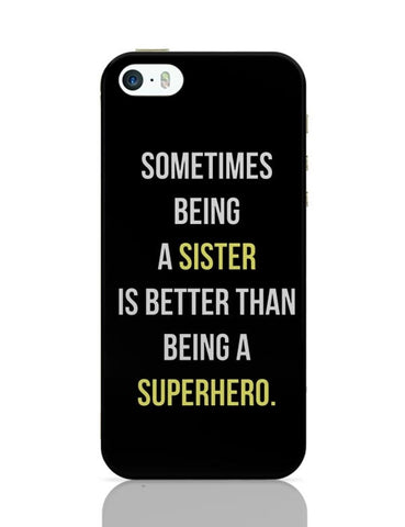 Being A Sister Is Better Than Being A Superhero iPhone 5/5S Covers Cases Online India