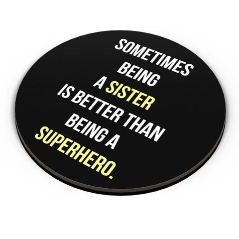 Being A Sister Is Better Than Being A Superhero Fridge Magnet Online India