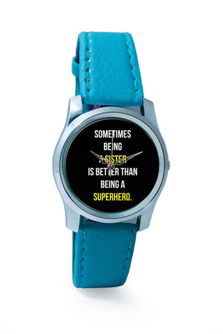 Women Wrist Watch India | being a sister being a superhero Wrist Watch Online India