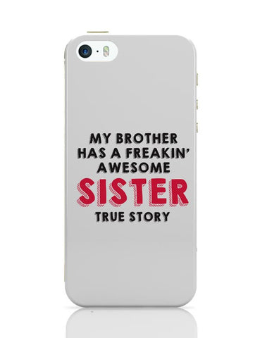 My Brother Has A Freakin Awesome Sister iPhone 5/5S Covers Cases Online India