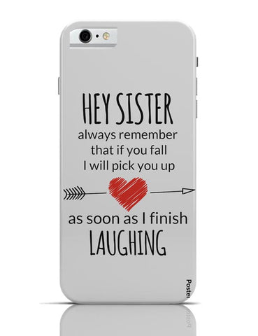 Hey Sister | I Will Always Pick You | Funny iPhone 6 6S Covers Cases Online India