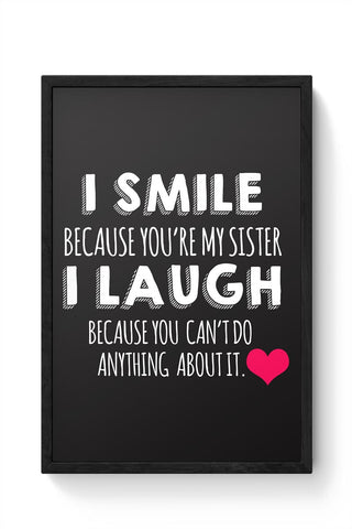 I Smile Because You Are My Sister  Framed Poster Online India