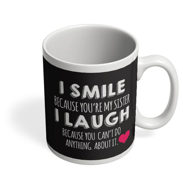 I Smile Because You Are My Sister  Coffee Mug Online India