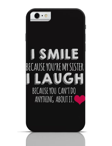 I Smile Because You Are My Sister  iPhone 6 6S Covers Cases Online India