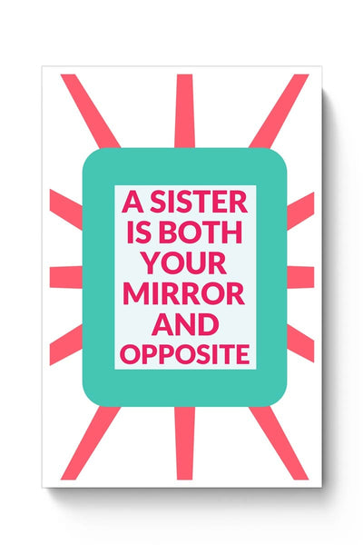 A Sister Is Both You Mirror And Opposite Poster Online India