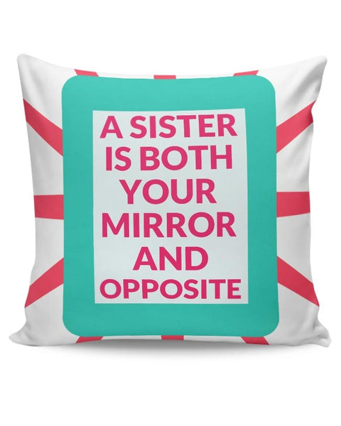 A Sister Is Both You Mirror And Opposite Cushion Cover Online India