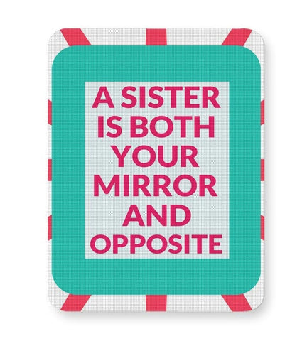 A Sister Is Both You Mirror And Opposite Mousepad Online India