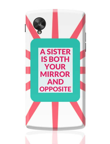 A Sister Is Both You Mirror And Opposite Google Nexus 5 Covers Cases Online India