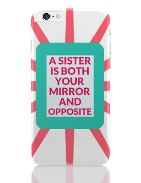 A Sister Is Both You Mirror And Opposite iPhone 6 Plus / 6S Plus Covers Cases Online India