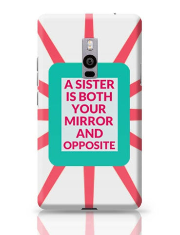 A Sister Is Both You Mirror And Opposite OnePlus Two Covers Cases Online India