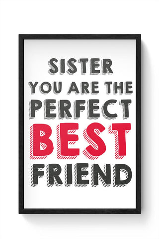 Sister You Are The Perfect Best Friend Framed Poster Online India
